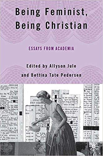 Being Feminist, Being Christian: Essays from Academia – Allyson Jule ...